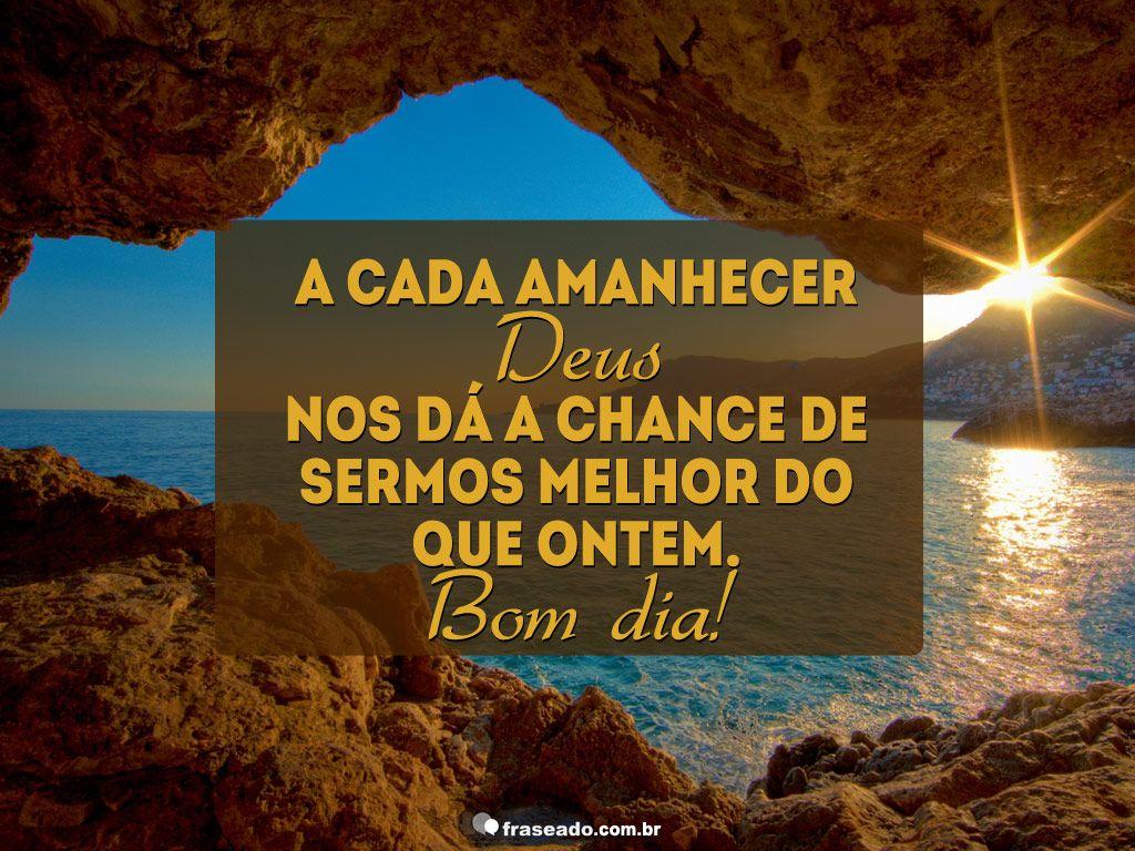 A Cada Amanhecer Deus Nos Dá A Chance De Sermos Melhor Do