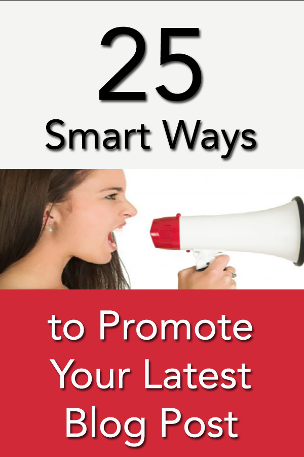 25 Smart Ways To Promote Your Latest Blog Post All
