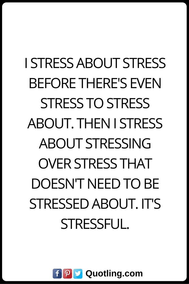 Stress Quotes Stress Quotes I Stress About Stress Before There's Even Stress To .