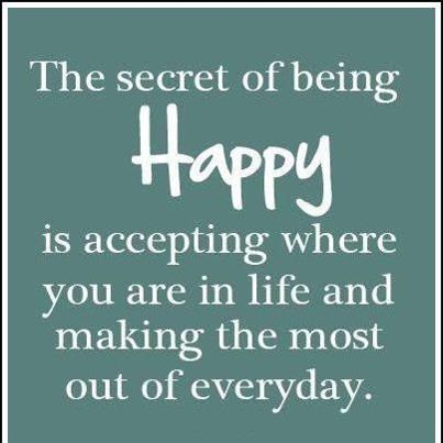 How To Be Happy In Life Quotes Custom The Secret Of Being Happy Is Accepting Where You Are In Life And