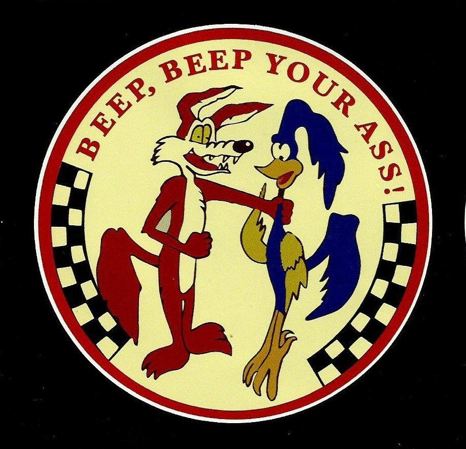 beep beep your ass road runner