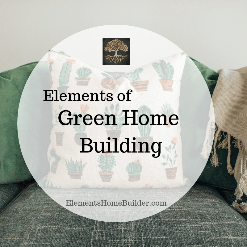 Elements Of Green Home Building With Images Building A House