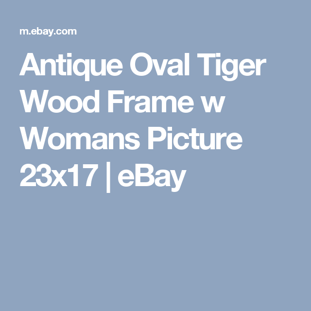Antique Oval Tiger Wood Frame w Womans Picture 23x17 | eBay ...