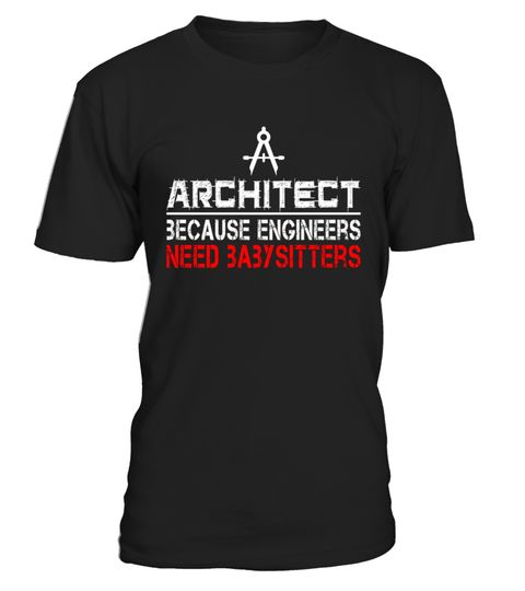 # Architect Because Engineers Need Babysitters Shirt Gifts .  HOW TO ORDER:1. Select the style and color you want:2. Click Reserve it now3. Select size and quantity4. Enter shipping and billing information5. Done! Simple as that!TIPS: Buy 2 or more to save shipping cost!Paypal | VISA | MASTERCARD