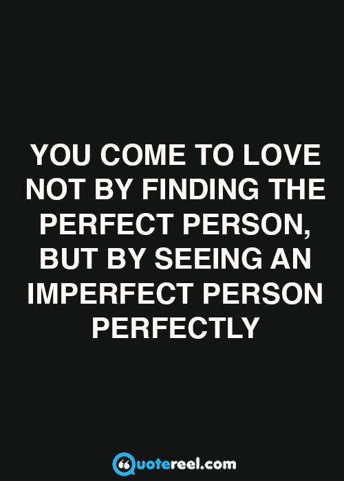 Great You Come To Love Not By Finding The Perfect Person Nice Look
