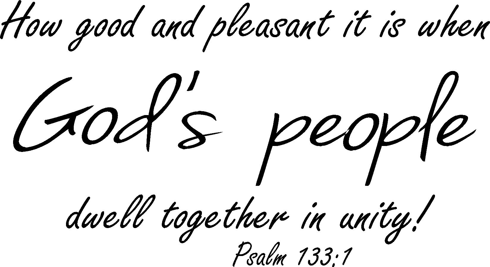 Psalm 133:1, How good and pleasant it is when God's people
