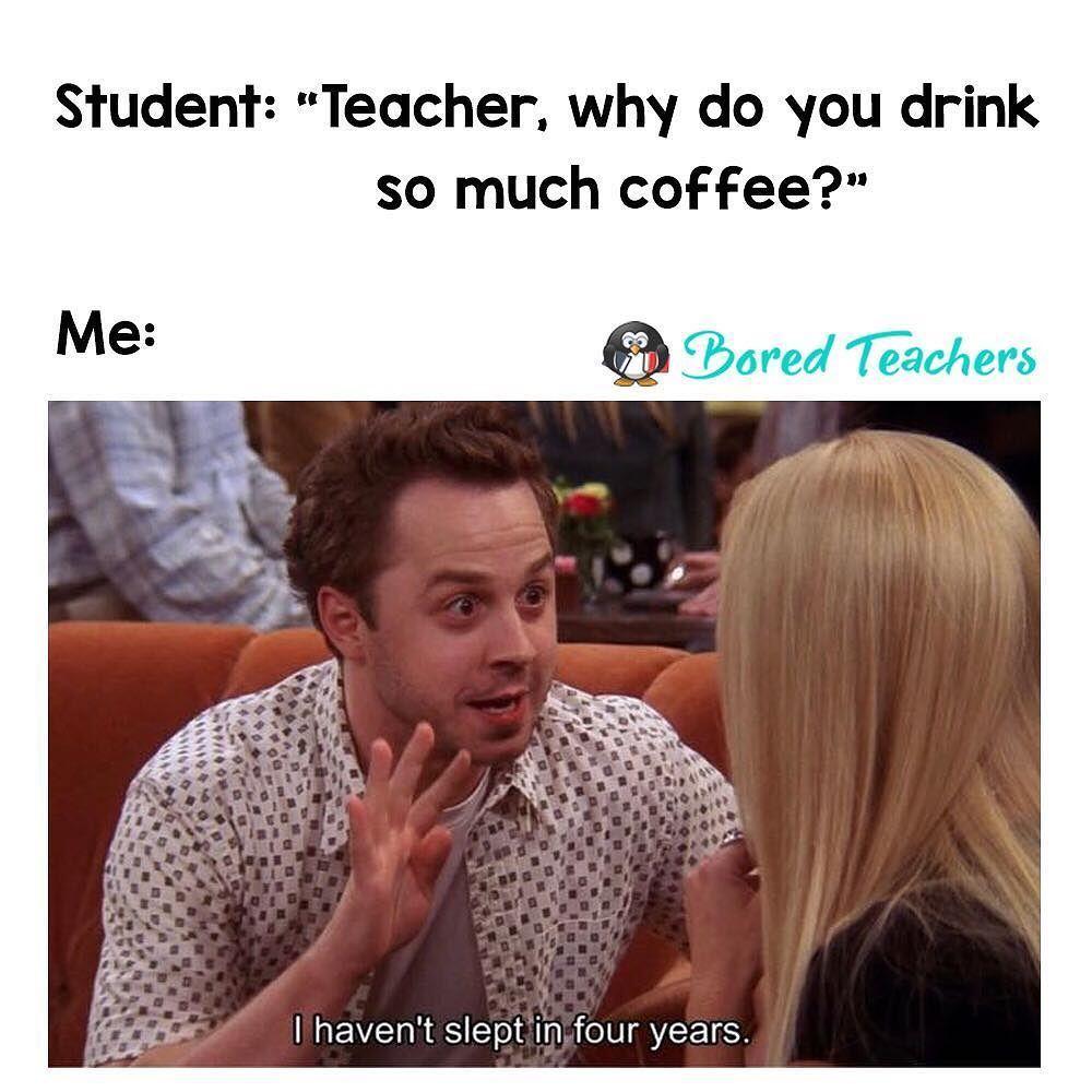 Seriously Can T Remember The Last Time I Had A Good Night Of Sleep Teacherbrain History Teacher Memes Bored Teachers Teacher Memes