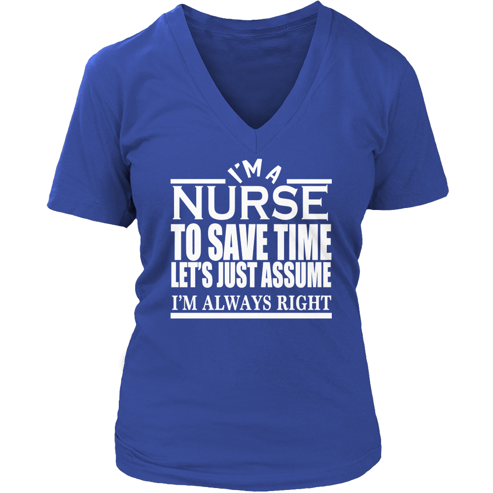 Im A Nurse To Save Time Lets Assume Im Always Right Ladies V Neck Tee
