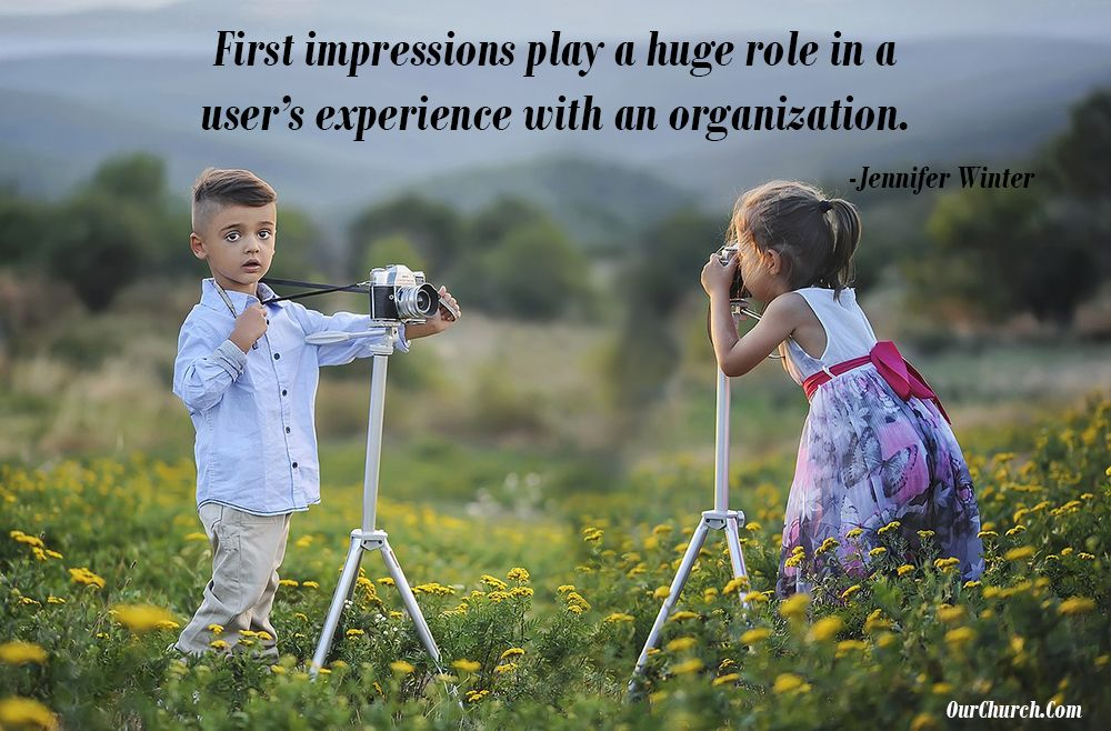 First impressions play a huge role in a user's experience with an organization. -Jennifer Winter