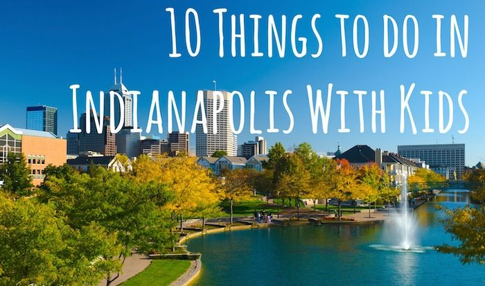 Things To Do In Indianapolis With Kids Kid Things To Do In - 10 things to see and do in indianapolis