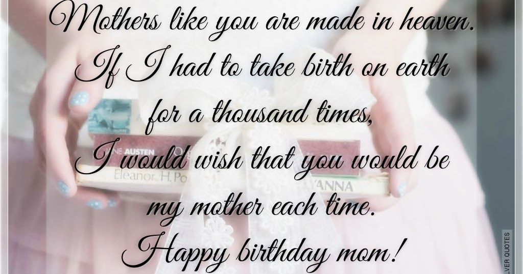 Mothers Like You Are Made In Heaven If I Had To Take Birth On Earth For A Thousand Times Mom Birthday Quotes Happy Birthday Mom Quotes Birthday Wishes For Mom