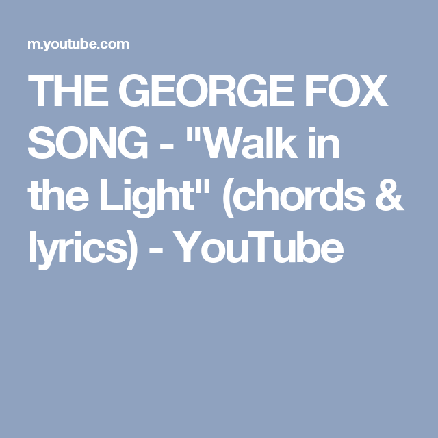 The George Fox Song Walk In The Light Chords Lyrics