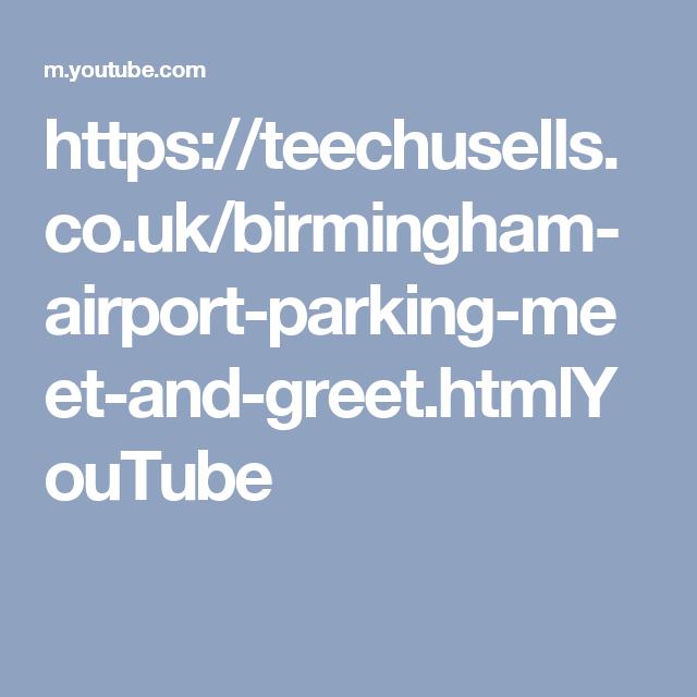Httpsteechusellsbirmingham airport parking meet and greet httpsteechusellsbirmingham airport parking meet and greet mlyoutube m4hsunfo