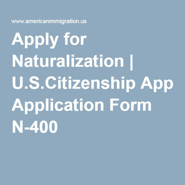 Apply For Naturalization  USCitizenship Application Form N