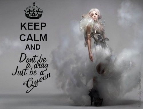 dont be a drag, just be a queen