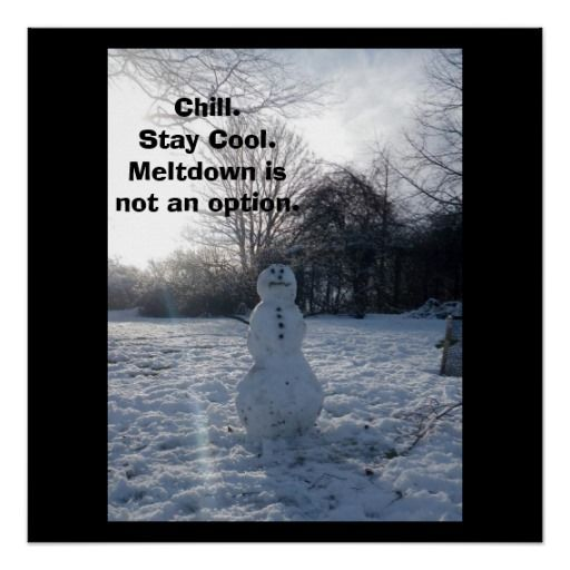 """Chill Snowman Poster. When all the world is in panic mode remember the snowman's advice, """"Chill. Stay Cool. Meltdown is not an option."""""""