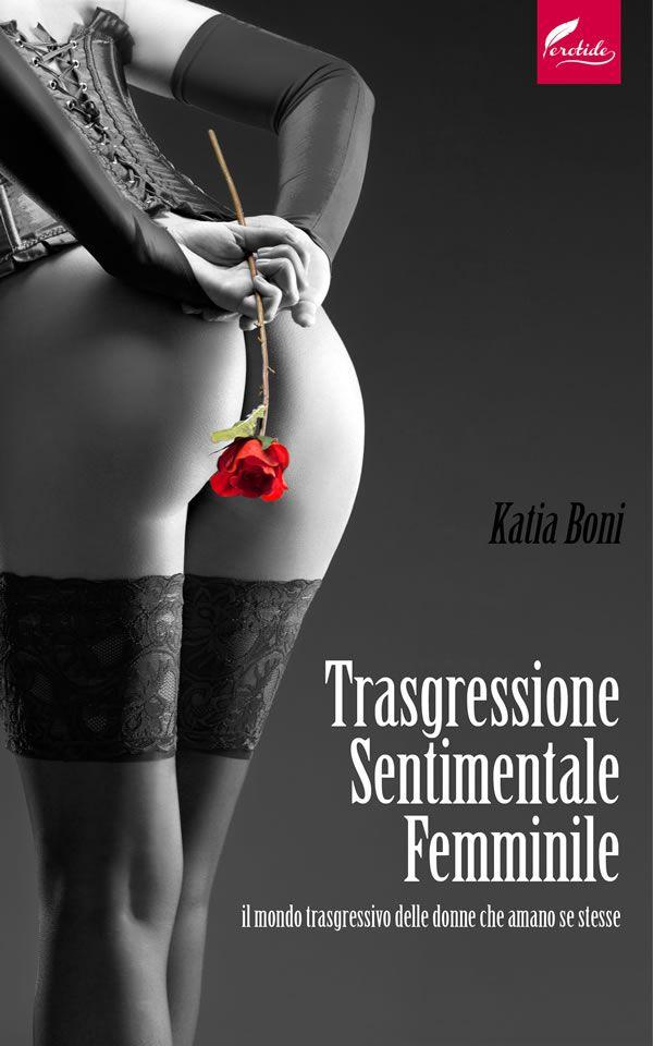 Trasgressione Sentimentale Femminile  di Katia Boni  www.erotide.com