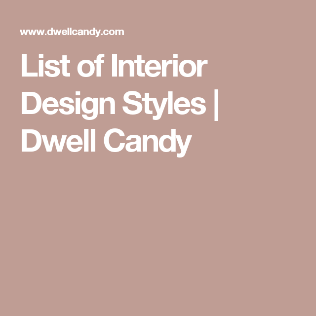 List Of Interior Design Styles | Dwell Candy