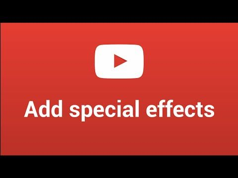 Add special effects to your YouTube videos - YouTube