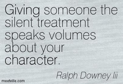 Ralph Downey Iii: Giving someone the silent treatment