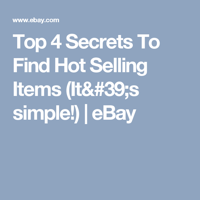 Top 4 Secrets To Find Hot Selling Items Its Simple Ebay Things To Sell Selling On Ebay