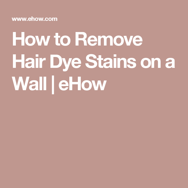 How To Remove Hair Dye Stains On A Wall