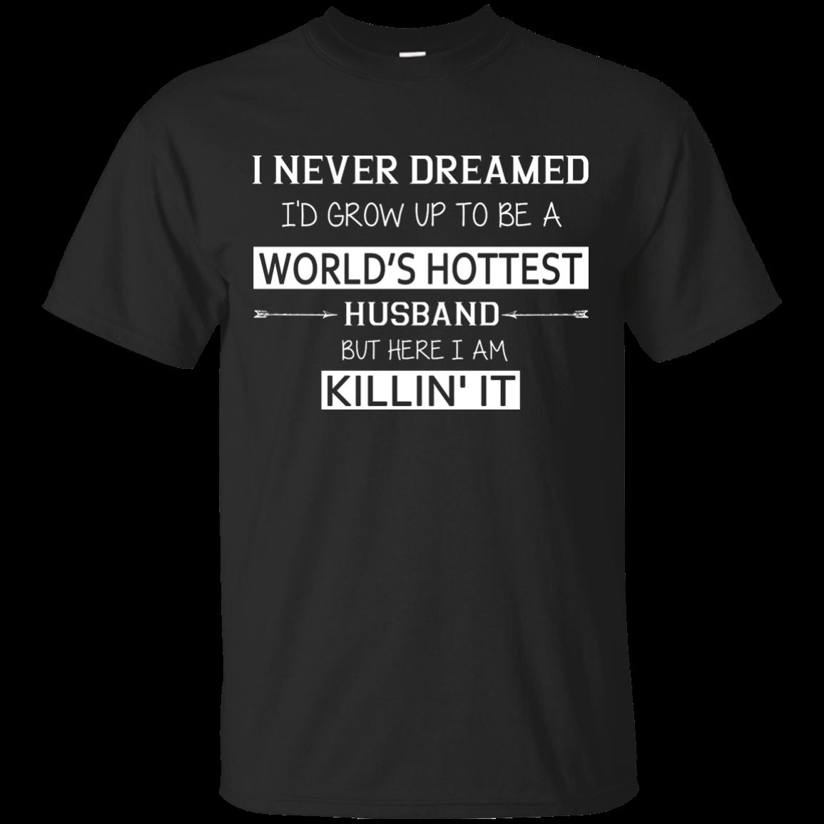 I Never Dreamed Grow Up World's Hottest Husband shirt, sweater, tank