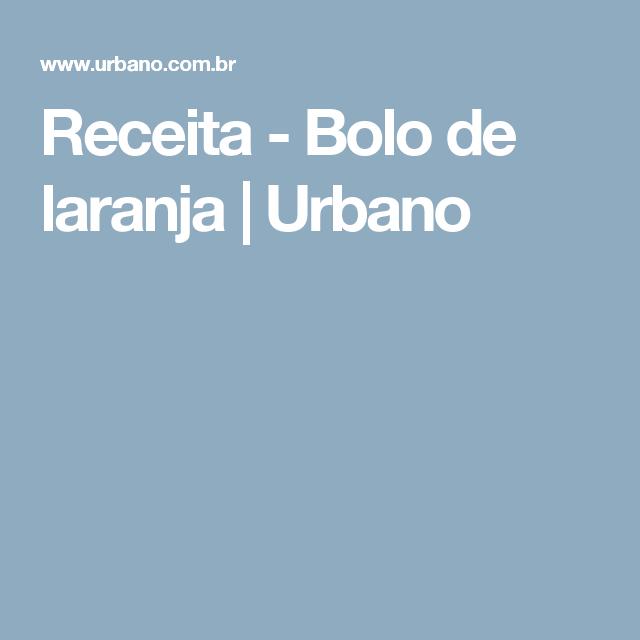 Receita - Bolo de laranja | Urbano