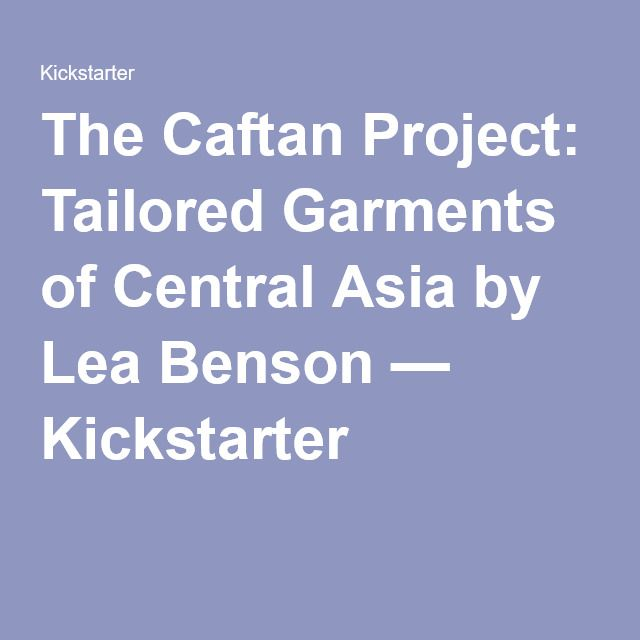 The Caftan Project: Tailored Garments of Central Asia by Lea Benson — Kickstarter