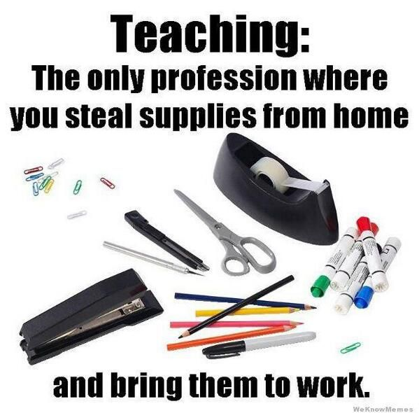 Image result for But teachers steal office supplies from home to bring to work.'