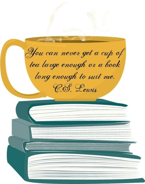 You Can Never Get A Cup Of Tea Large Enough Or A Book Long Enough To Suit  Me. Lewis This Is So Me.