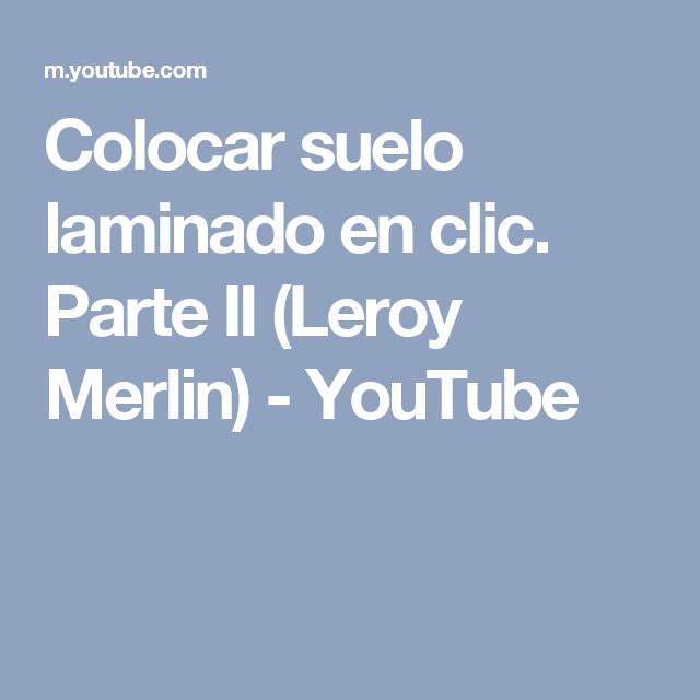 Colocar Suelo Laminado En Clic Parte Ii Leroy Merlin Youtube Suelo Laminado Laminado Suelos