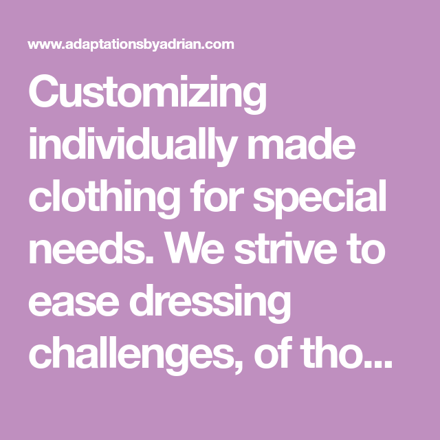 We Strive To Make Your Special Event Even More Memorable: Customizing Individually Made Clothing For Special Needs
