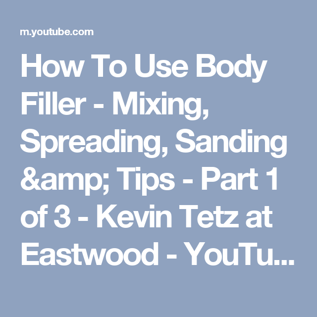 How To Use Body Filler - Mixing, Spreading, Sanding & Tips - Part 1 of 3 - Kevin Tetz at Eastwood - YouTube