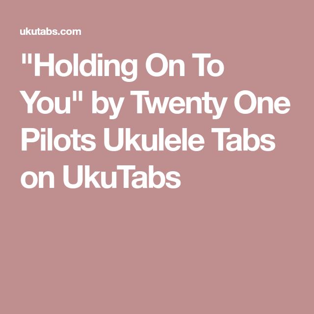Holding Onto You 21 Pilots Ukulele Chords - Karmashares LLC ...