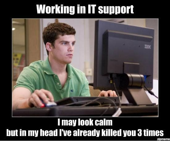 It Tech Support In My Head I Ve Already Killed You Three Times Lol Tech Humor Technology Humor Computer Humor