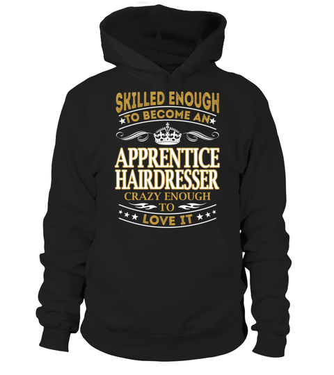 """# Apprentice Hairdresser - Skilled Enough .    Skilled Enough to Become an Apprentice Hairdresser Crazy Enough to LOVE IT Special Offer, not available anywhere else!Available in a variety of styles and colorsBuy yours now before it is too late! Secured payment via Visa / Mastercard / Amex / PayPal / iDeal How to place an order  Choose the model from the drop-down menu Click on """"Buy it now"""" Choose the size and the quantity Add your delivery address and bank details And that's it!"""