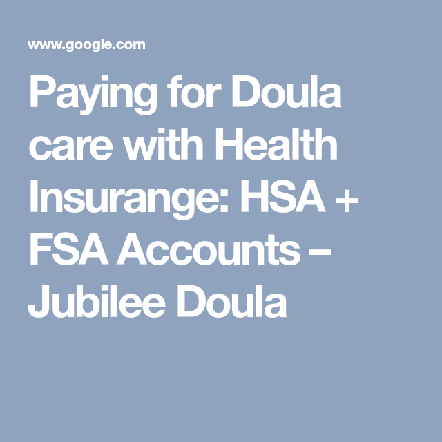 Paying For Doula Care With Health Insurange Hsa Fsa Accounts