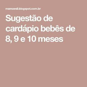 Sugestao De Cardapio Bebes De 8 9 E 10 Meses Em 2020 Sugestao