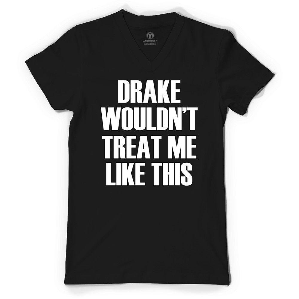 Drake Wouldn't Treat Me Like This V-Neck T-shirt