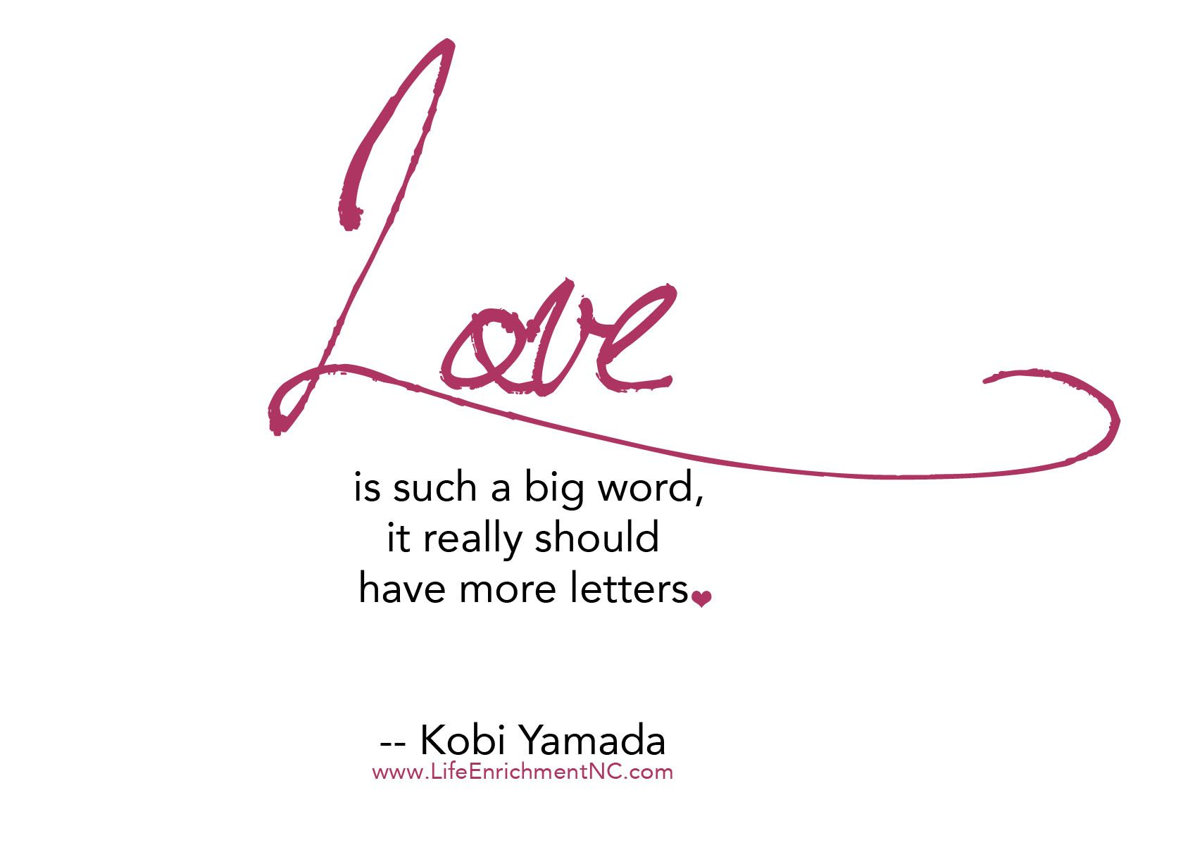Love is such a big word it really should have more letters Kobi