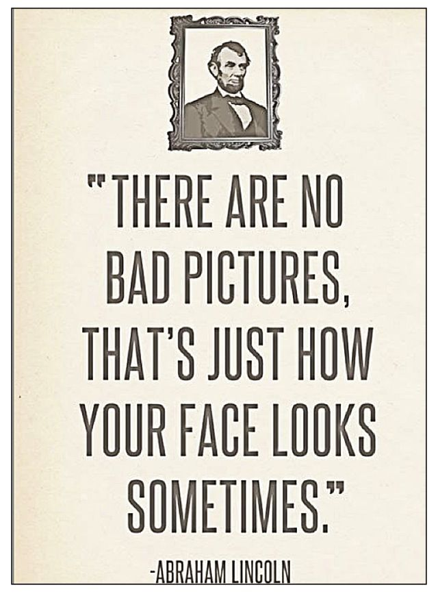 There are no bad pictures... Abraham Lincoln