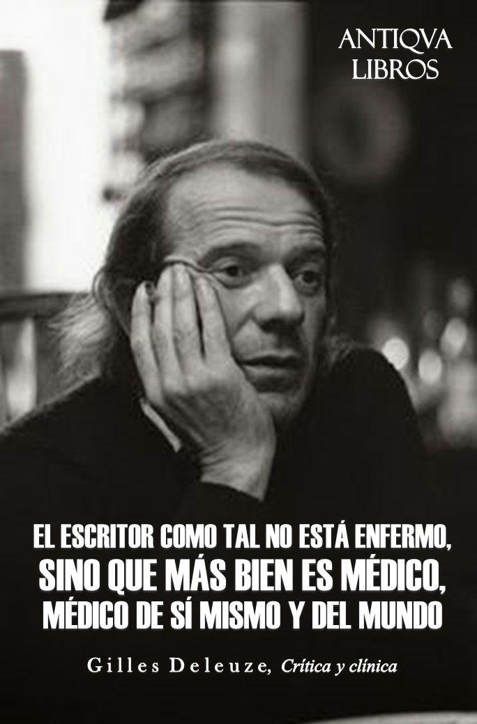 """""""El escritor como tal no está enfermo, sino que más bien es médico, médico de sí mismo y del mundo"""". - Gilles Deleuze, Crítica y clínica"""