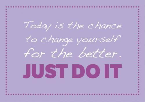 Today is the chance to change yourself for the better. JUST DO IT. (via http://www.flair.be/nl/body/273904/op-dieet-kijk-niet-naar-slanke-vrouwen)
