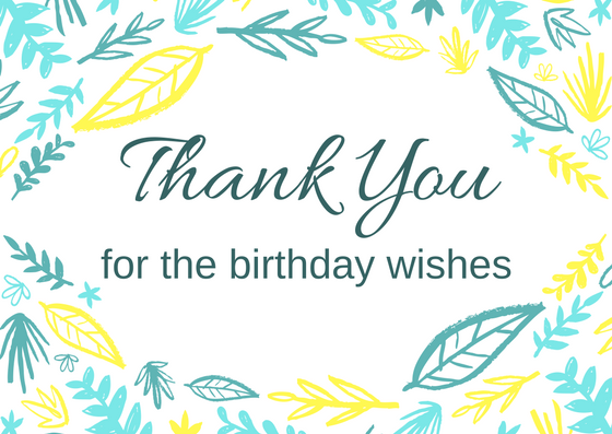 I want to say thank you to my family and friends for all the thanking for birthday wishes reply birthday thank you quotes who greeted me on my bday with imagesanks messages and quotes for wishing on your special m4hsunfo