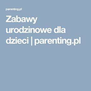 Zabawy urodzinowe dla dzieci   parenting.pl