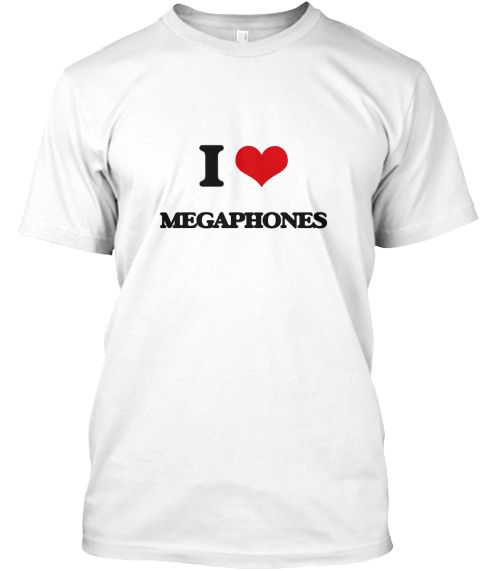 I Love Megaphones White T-Shirt Front - This is the perfect gift for someone who loves Megaphones. Thank you for visiting my page (Related terms: I Heart Megaphones,I love Megaphones,Megaphones,PA system,amplifier,bullhorn,megaphone,public addres ...)