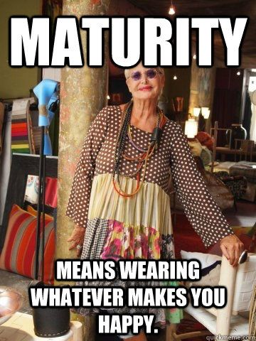 maturity means wearing whatever makes you happy // sassy boomer girls // quotes of wisdom on fashion and style for women // aging gracefully #aginggracefully