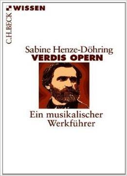 Verdis Opern: Ein Musikalischer WerkfÃhrer