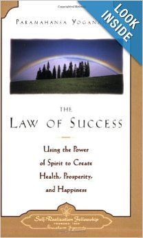 The Law of Success: Using the Power of Spirit to Create Health, Prosperity, and Happiness: Paramahansa Yogananda